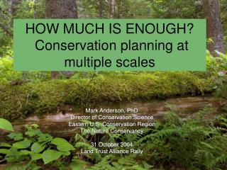 HOW MUCH IS ENOUGH?  Conservation planning at multiple scales