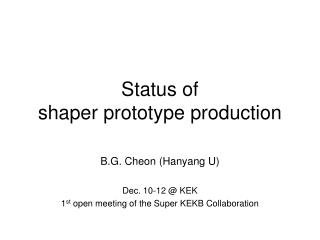 Status of  shaper prototype production