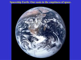 Spaceship Earth: Our oasis in the emptiness of space.