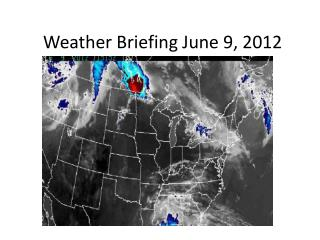 Weather Briefing  June 9,  2012