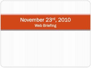 November 23 rd , 2010 Web Briefing