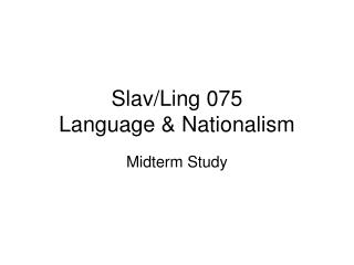 Slav/Ling 075  Language & Nationalism