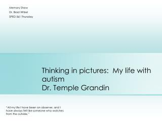 Thinking in pictures:  My life with autism Dr. Temple Grandin