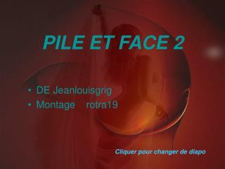 PILE ET FACE 2