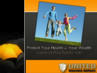 Protect Your Health  &  Your Wealth Customized Plans That Pay YOU!