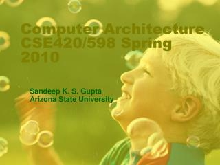 Computer Architecture  CSE420/598 Spring 2010