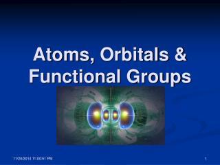 Atoms,  Orbitals  & Functional Groups