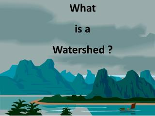 What  is a  Watershed ?