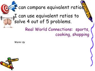 I can compare equivalent ratios.  I can use equivalent ratios to solve 4 out of 5 problems.