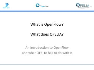 What is OpenFlow?  What does OFELIA?