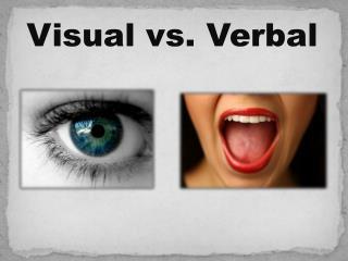 Visual vs. Verbal