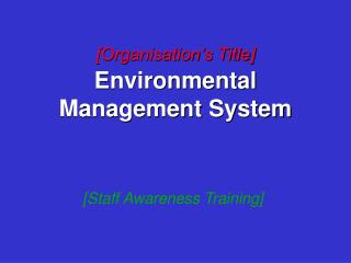[Organisation�s Title]  Environmental Management System