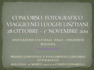 CONCORSO  FOTOGRAFICO  VIAGGIO NEI LUOGHI LISZTIANI 28 OTTOBRE � 1� NOVEMBRE 2011
