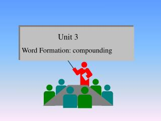 Unit 3 Word Formation: compounding