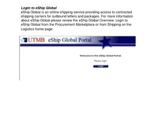 Login to eShip Global continued…. Login using your UTMB Username and Password.