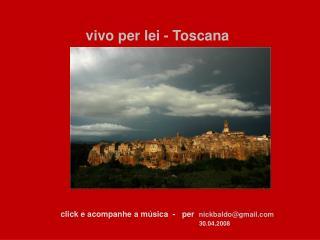 vivo per lei - Toscana