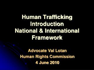 Human Trafficking Introduction National & International Framework