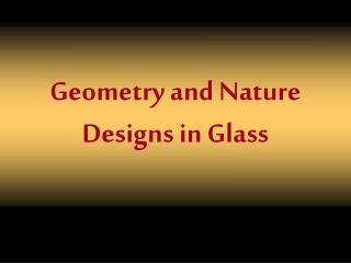 Geometry and Nature Designs in Glass