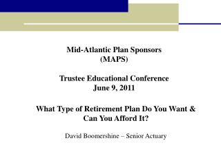 Mid-Atlantic Plan Sponsors (MAPS) Trustee Educational Conference June 9, 2011