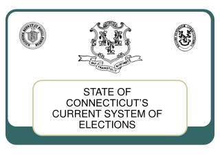 STATE OF CONNECTICUT'S CURRENT SYSTEM OF ELECTIONS