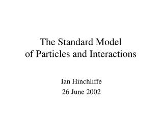 The Standard Model of Particles and Interactions