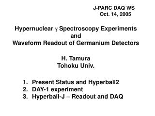 Present Status and Hyperball2   DAY-1 experiment   Hyperball-J – Readout and DAQ