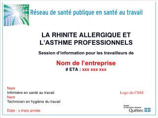 LA RHINITE ALLERGIQUE ET L'ASTHME PROFESSIONNELS Session d'information pour les travailleurs de