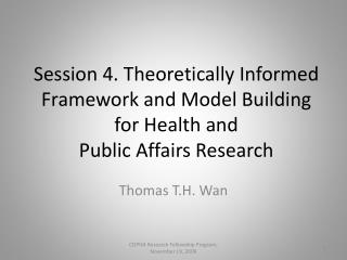 Session 4. Theoretically Informed Framework and Model Building  for Health and  Public Affairs Research