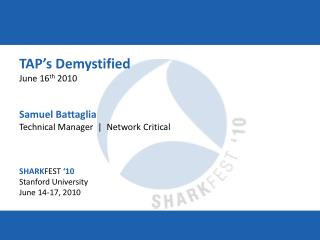 TAP�s Demystified June 16 th  2010 Samuel Battaglia Technical Manager  |  Network Critical