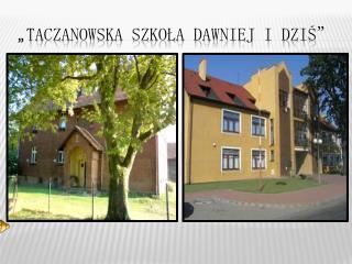 """""""Taczanowska szkoła dawniej i dziś"""""""