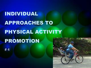 INDIVIDUAL APPROACHES TO PHYSICAL ACTIVITY PROMOTION