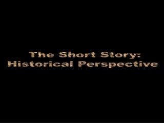 The Short Story: Historical Perspective