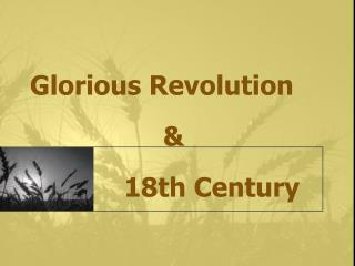 Glorious Revolution                  &             18th Century