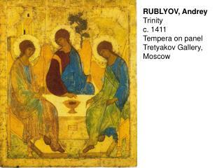 RUBLYOV, Andrey Trinity c. 1411 Tempera on panel Tretyakov Gallery, Moscow