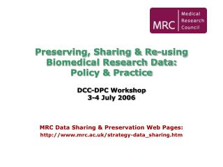 MRC Data Sharing & Preservation Web Pages: mrc.ac.uk/strategy-data_sharing.htm