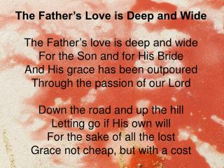 The Father�s Love is Deep and Wide The Father�s love is deep and wide