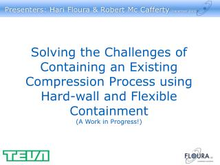 Solving the Challenges of Containing an Existing Compression Process using Hard-wall and Flexible Containment A Work in