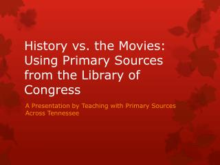 History vs. the Movies: Using Primary Sources from the Library of Congress