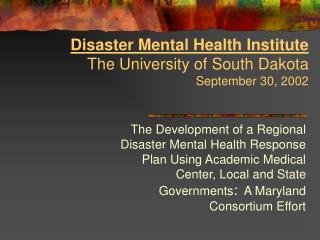Disaster Mental Health Institute The University of South Dakota September 30, 2002