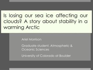 Ariel Morrison Graduate student, Atmospheric & 		             	Oceanic Sciences