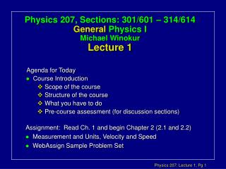 Physics 207, Sections: 301/601 – 314/614 General  Physics I Michael Winokur Lecture 1