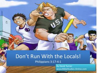 Don't Run With the Locals! Philippians 3:17-4:1