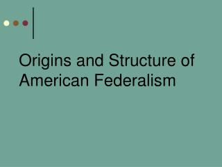 Origins and Structure of American Federalism