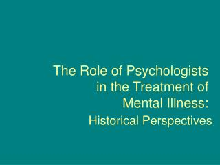 The Role of Psychologists  in the Treatment of  Mental Illness: