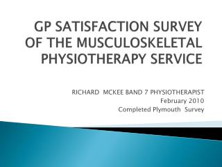 GP SATISFACTION SURVEY OF THE MUSCULOSKELETAL PHYSIOTHERAPY SERVICE