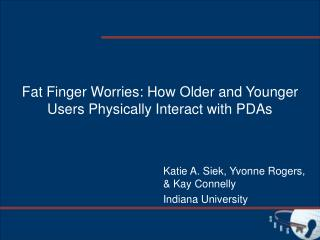 Fat Finger Worries: How Older and Younger Users Physically Interact with PDAs