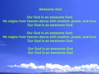 Awesome God Our God is an awesome God;  He reigns from heaven above with wisdom, power, and love.