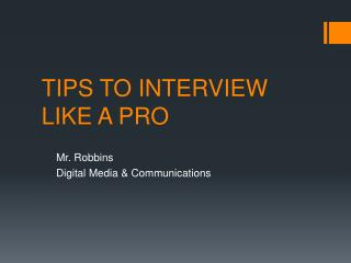 TIPS TO INTERVIEW LIKE A PRO