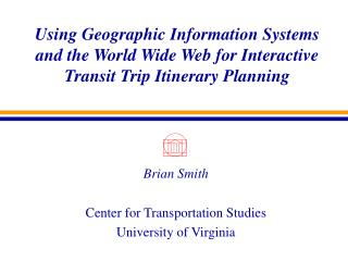 Using Geographic Information Systems and the World Wide Web for Interactive Transit Trip Itinerary Planning