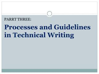 PARRT THREE: Processes  and Guidelines in Technical Writing